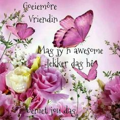 Good Morning Picture, Good Morning Good Night, Morning Pictures, Good Morning Wishes, Good Morning Quotes, Lekker Dag, Sleep Quotes, Goeie More, Afrikaans Quotes