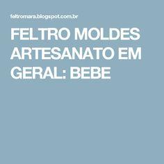 FELTRO MOLDES ARTESANATO EM GERAL: BEBE