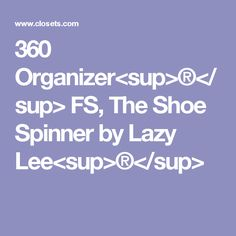 360 Organizer<sup>®</sup> FS, The Shoe Spinner by Lazy Lee<sup>®</sup>