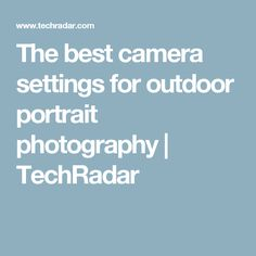 The best camera settings for outdoor portrait photography | TechRadar