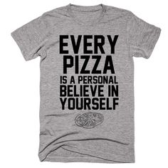 Every Pizza Is A Personal Believe In Yourself T-shirt