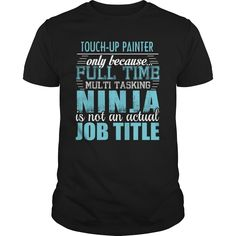 TOUCH-UP PAINTER Ninja T-shirt, Order HERE ==> https://www.sunfrog.com/LifeStyle/TOUCH-UP-PAINTER-Ninja-T-shirt-Black-Guys.html?6789, Please tag & share with your friends who would love it , #christmasgifts #renegadelife #jeepsafari