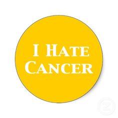 I hate cancer!