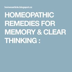 HOMEOPATHIC REMEDIES FOR MEMORY & CLEAR THINKING :