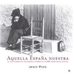 Mañana también el fotógrafo y periodista Jesús Pozo presenta #AquellaEspañanuestra sobre vida perdida de pueblos de la posguerra