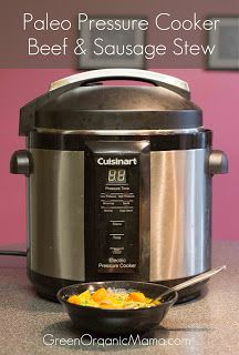 Paleo Pressure Cooker Beef & Sausage Stew recipe and product review: Cuisinart CPC-600 Electric Pressure Cooker