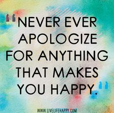 Never Ever Apologize For Anything