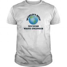 World's Best Nuclear Waste Engineer T Shirts, Hoodies, Sweatshirts