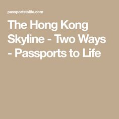 The Hong Kong Skyline - Two Ways - Passports to Life