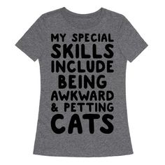 This shirt is perfect for being the wallflower at the party. Get ready to pet all the cats and pretend that they're aren't any people around you. Nothing better than ignoring humans and talking to the animal that matters the most, Cats.