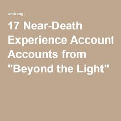 "17 Near-Death Experience Accounts from ""Beyond the Light"""