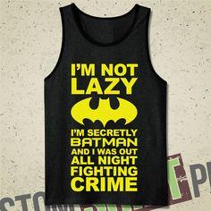 I'm Not Lazy I'm Secretly Batman & I Was Out by CustomShirtPrints