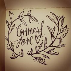 """Tattoo idea: """"Command Love"""" script with a heart & laurel leaves encircling it"""