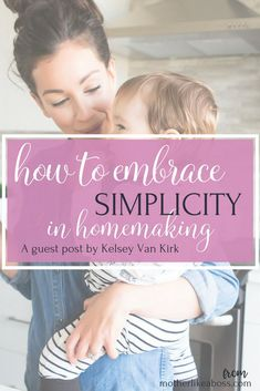 How to embrace simplicity in homemaking: A guest post by Kelsey Van Kirk — Mother Like a Boss Christian Homemaking, Home Management, Like A Boss, Working Moms, Simple Living, Lifehacks, Housekeeping, Stay At Home Mom, Cleaning Hacks