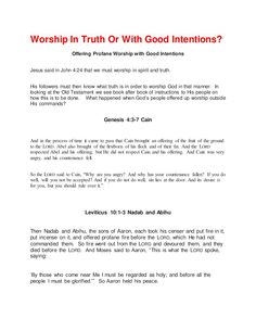 Worship in Truth or with Good Intentions by spiritntruth via slideshare Many people think that worship is just a matter of doing something that they think is right but God's Word shows us otherwise. www.nopews.blogspot.com