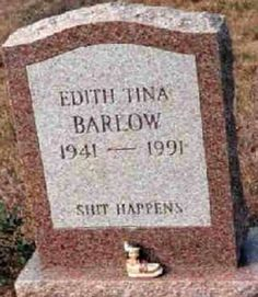 I would love to have heard the discussion over what she wanted engraved on her head stone!