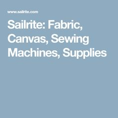 Sailrite: Fabric, Canvas, Sewing Machines, Supplies