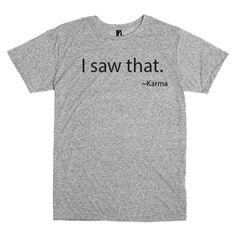 Funny Tshirt. I saw that.  Karma. by PinkPigPrinting on Etsy