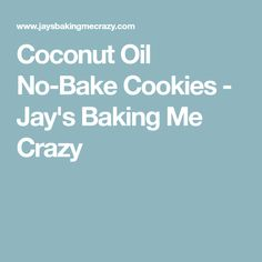 Coconut Oil No-Bake Cookies - Jay's Baking Me Crazy