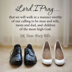 ♥✞♥ Lord I Pray ... that we will walk in a manner worthy of our calling to be man and wife, mom and dad, and children of the most-high God. ♥✞♥...More at http://ibibleverses.com
