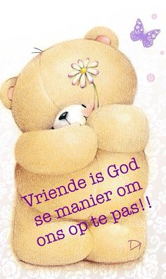 Afrikaans: vriende Tatty Teddy, Teddy Bear, Wisdom Quotes, Qoutes, Goeie More, Afrikaans Quotes, Cartoon Sketches, Friend Pictures, Friends Forever
