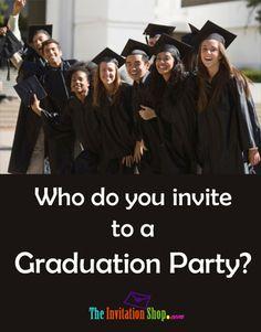 Who do you invite to a Graduation Party?   TheInvitationShop.com