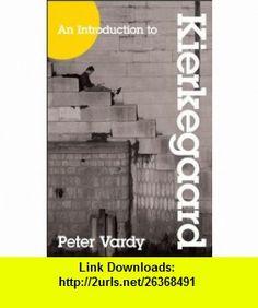Introduction to Kierkegaard, An (9780801047954) Peter Vardy , ISBN-10: 0801047951  , ISBN-13: 978-0801047954 ,  , tutorials , pdf , ebook , torrent , downloads , rapidshare , filesonic , hotfile , megaupload , fileserve