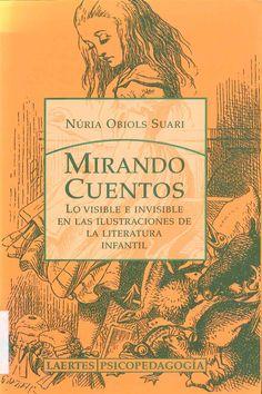 """""""Mirando cuentos: lo visible e invisible en las ilustraciones de la literatura infantil"""" Núria Obiols Suari. Barcelona: Laertes, 2004."""