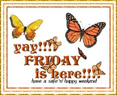 Yay! Friday  is here! Have a safe & happy weekend! days friday gif happy friday days of the week weekdays friday greeting