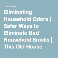 Eliminating Household Odors | Safer Ways to Eliminate Bad Household Smells | This Old House
