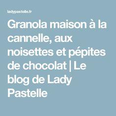 Granola maison à la cannelle, aux noisettes et pépites de chocolat   Le blog de Lady Pastelle