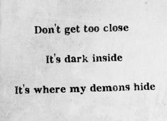 """Demons by Imagine Dragons. Lyrics: """"Don't get too close. It's dark inside. It's where my demons hide. Dark Quotes, Tumblr Quotes, Imagine Dragons Lyrics, Snk Annie, Will Herondale, Encouragement, Thats The Way, Favim, Lyric Quotes"""