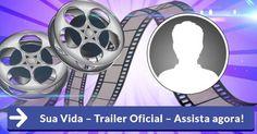 Sua Vida – Trailer Oficial – Assista agora!