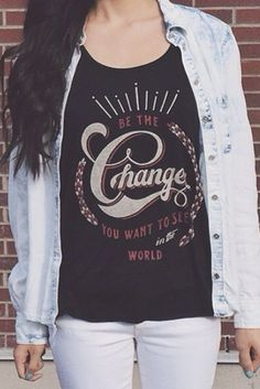 """""""be the change you want to see in the world!"""" pair this cute & inspirational tank with a jean shirt. get it & give $7 back at #sevenly!"""