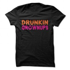 Drunkin Grownups / Dunkin Donuts Parody T-Shirts, Hoodies (22$ ==► Order Shirts Now!)