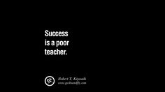 Success is a poor teacher. 60 Motivational Robert T. Kiyosaki Quotes For Selling Amway Nutrilite And Herbalife Shakes [ Part 1 ]