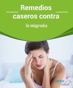 Remedios caseros contra la migraña  Si estás aquí, es posible que formes parte de los millones de personas que sufren de migrañas.