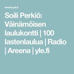 Soili Perkiö: Väinämöisen laulukontti | 100 lastenlaulua | Radio | Areena | yle.fi The 100, Audio