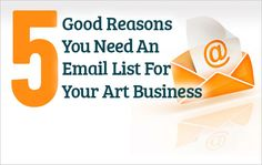 Art Marketing: 5 Good Reasons You Need An Email List For Your Art Business - The Crafted Webmaster
