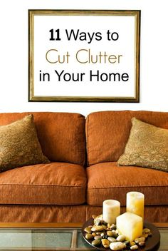 I strongly believe that the secret to keeping a clean home, is first to keep a clutter-free home. - 11 Ways to Cut Clutter in Your Home #clutterfreehome