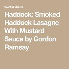 Haddock: Smoked Haddock Lasagne With Mustard Sauce by Gordon Ramsay