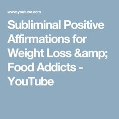 Subliminal Positive Affirmations for Weight Loss & Food Addicts - YouTube