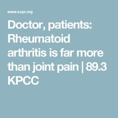 Doctor, patients: Rheumatoid arthritis is far more than joint pain | 89.3 KPCC