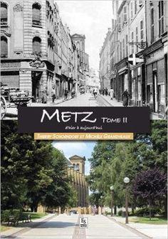 Amazon.fr - Metz d'hier à aujourd'hui - Thierry Schoendorf et Michèle Grandveaux - Livres