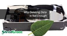 The Importance of Hard Drive Shredding and Destruction - Why Deleting Data Is Not Enough