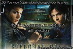100. You know Supernatural changed your life when... | Submitted by : themastertactician