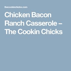 Chicken Bacon Ranch Casserole – The Cookin Chicks