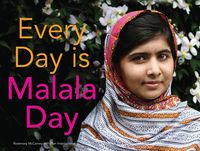 Every Day is Malala Day by Rosemary McCarney - This is a letter to Malala Yousafzal, a young girl who was shot by the Taliban simply because she wanted to go to school. In this book, girls from around the world express their sympathy, sisterhood, and admiration for her.