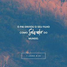 O Pai enviou o seu filho como Salvador do mundo. 1 Jo 4:14