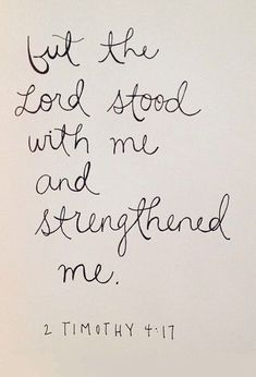 But the Lord stood with me and strengthened me.